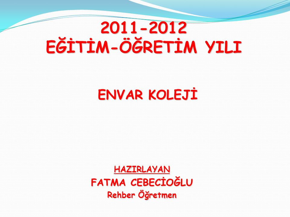 2011-2012 EĞİTİM-ÖĞRETİM YILI ENVAR KOLEJİ FATMA CEBECİOĞLU HAZIRLAYAN