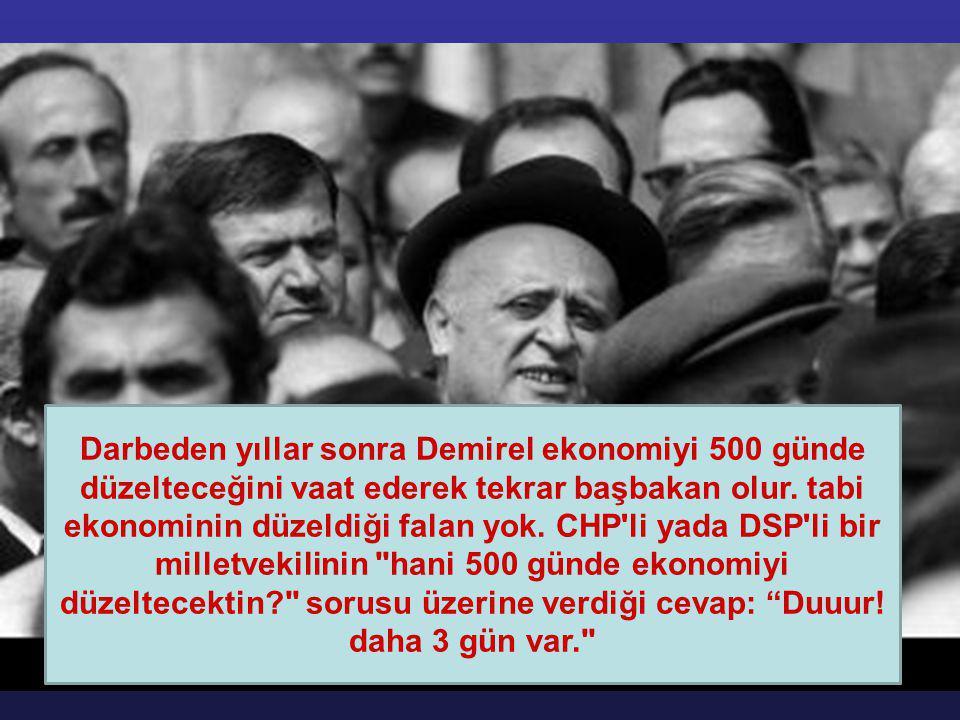 Darbeden yıllar sonra Demirel ekonomiyi 500 günde düzelteceğini vaat ederek tekrar başbakan olur.