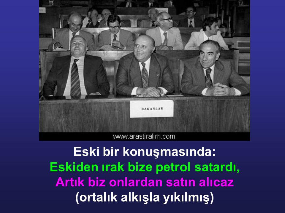 Eski bir konuşmasında: Eskiden ırak bize petrol satardı,
