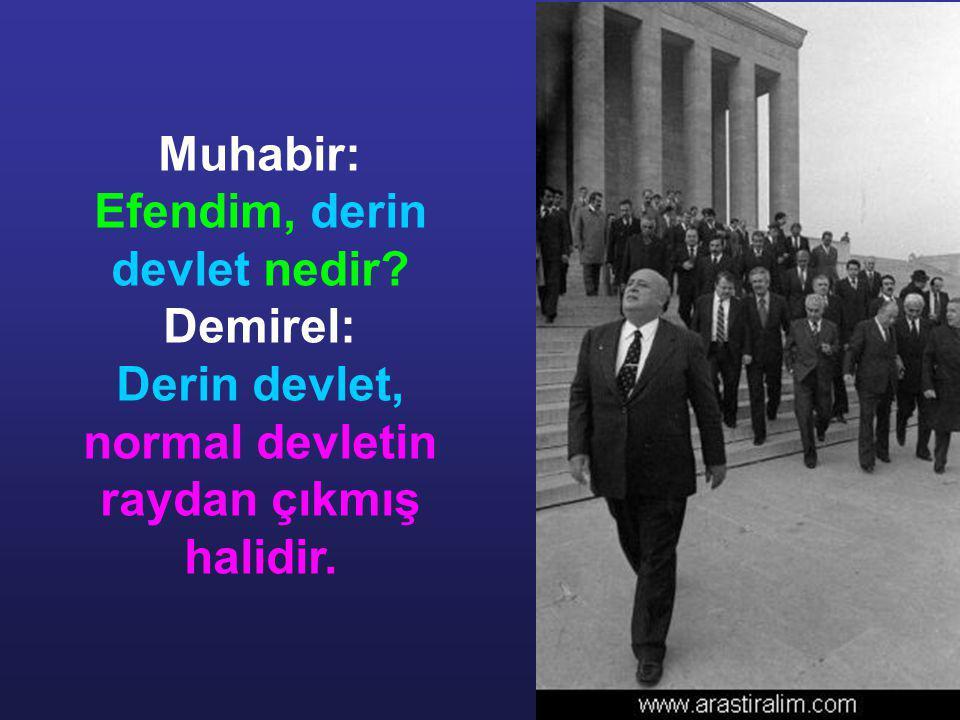 Efendim, derin devlet nedir Demirel: