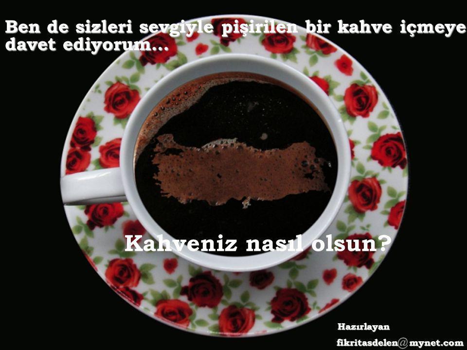 Ben de sizleri sevgiyle pişirilen bir kahve içmeye davet ediyorum…