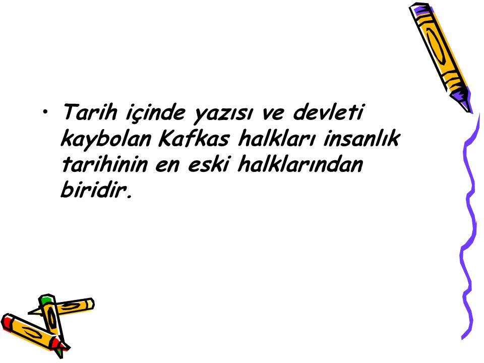 Tarih içinde yazısı ve devleti kaybolan Kafkas halkları insanlık tarihinin en eski halklarından biridir.