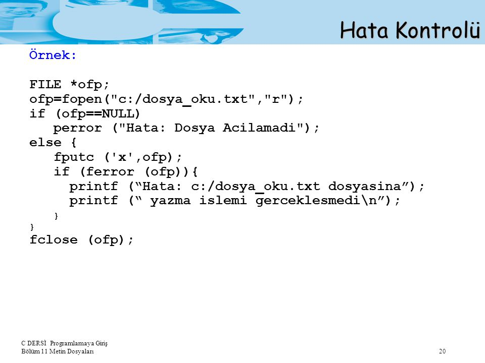Hata Kontrolü Örnek: FILE *ofp; ofp=fopen( c:/dosya_oku.txt , r );