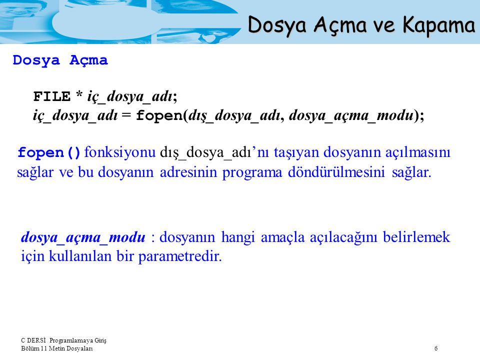 Dosya Açma ve Kapama Dosya Açma FILE * iç_dosya_adı;