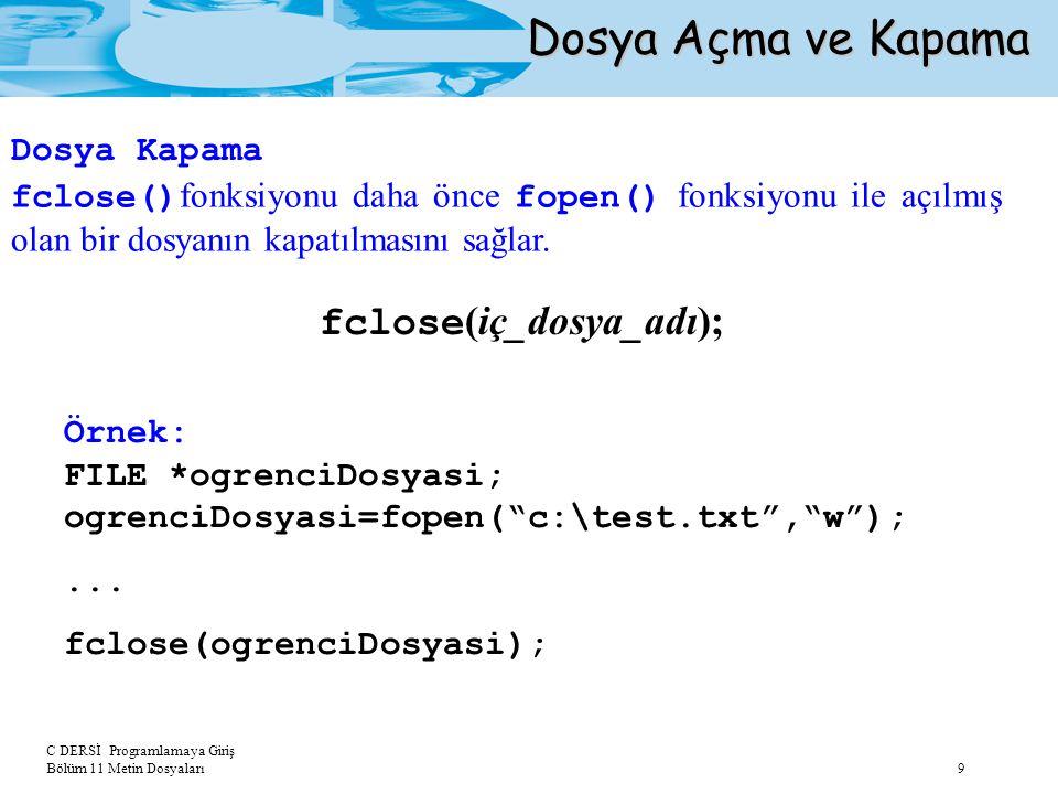 Dosya Açma ve Kapama fclose(iç_dosya_adı); Dosya Kapama