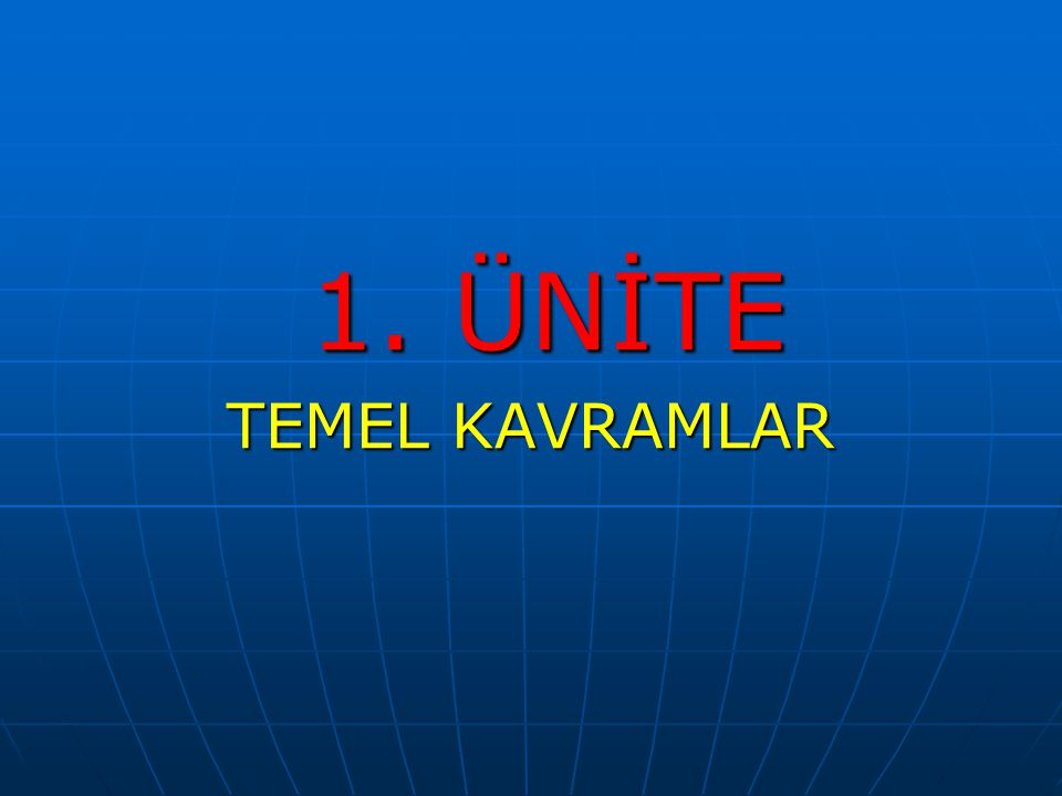 1. ÜNİTE TEMEL KAVRAMLAR