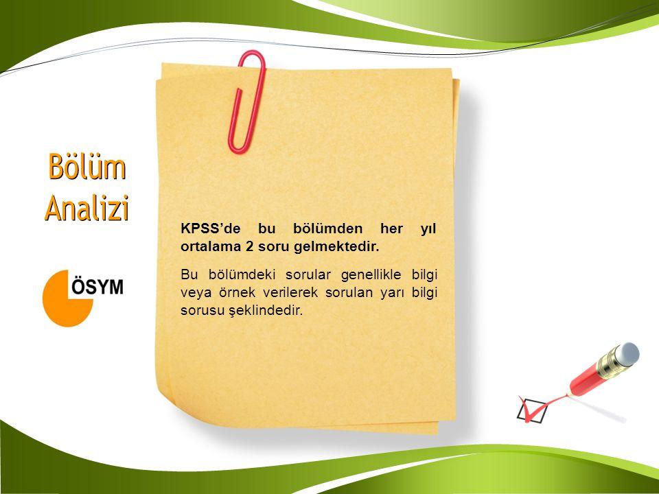 Bölüm Analizi KPSS'de bu bölümden her yıl ortalama 2 soru gelmektedir.