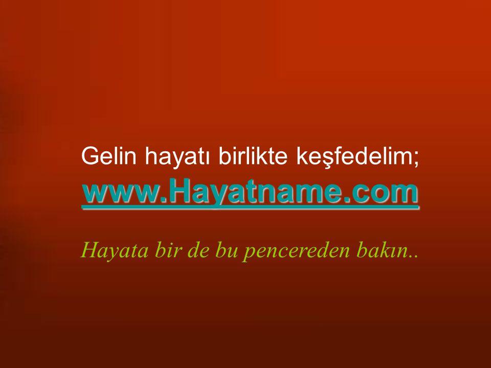 www.Hayatname.com Gelin hayatı birlikte keşfedelim;