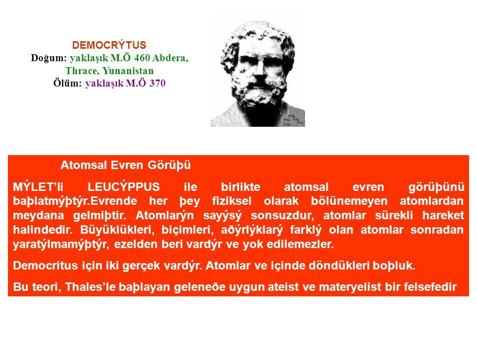 DEMOCRÝTUS Doğum: yaklaşık M.Ö 460 Abdera, Thrace, Yunanistan Ölüm: yaklaşık M.Ö 370. Atomsal Evren Görüþü.
