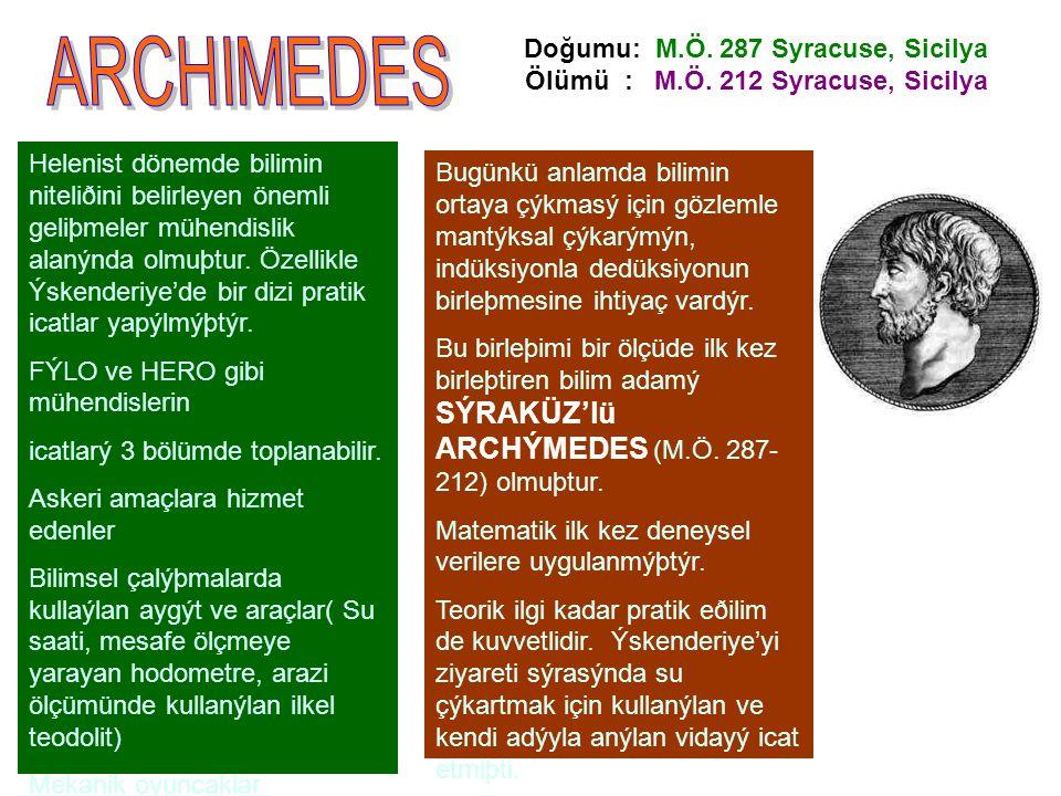 Doğumu: M.Ö. 287 Syracuse, Sicilya Ölümü : M.Ö. 212 Syracuse, Sicilya