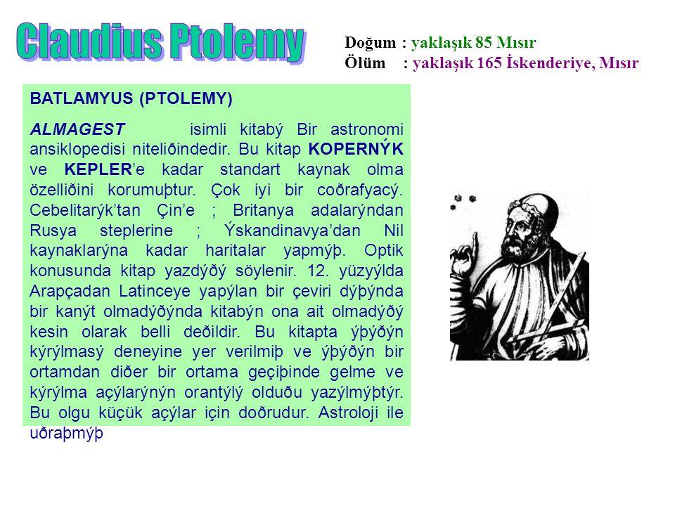 Claudius Ptolemy Doğum : yaklaşık 85 Mısır Ölüm : yaklaşık 165 İskenderiye, Mısır. BATLAMYUS (PTOLEMY)