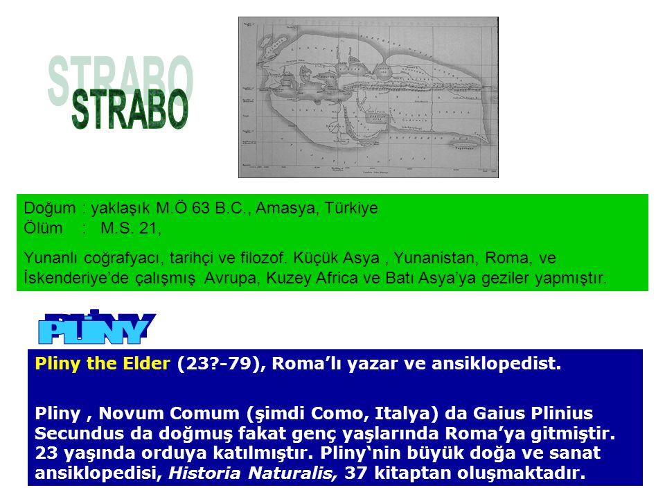 STRABO Doğum : yaklaşık M.Ö 63 B.C., Amasya, Türkiye Ölüm : M.S. 21,
