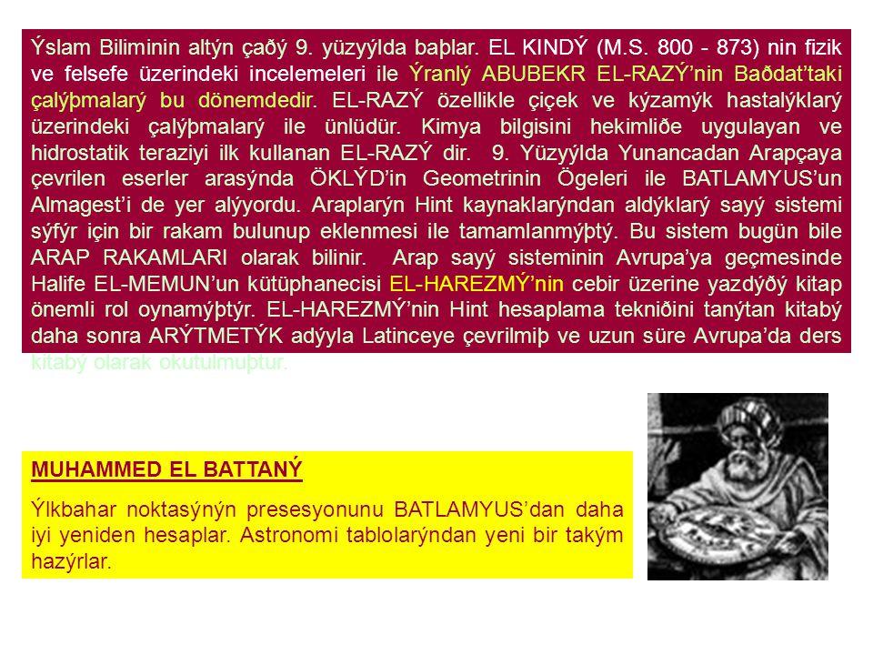Ýslam Biliminin altýn çaðý 9. yüzyýlda baþlar. EL KINDÝ (M. S