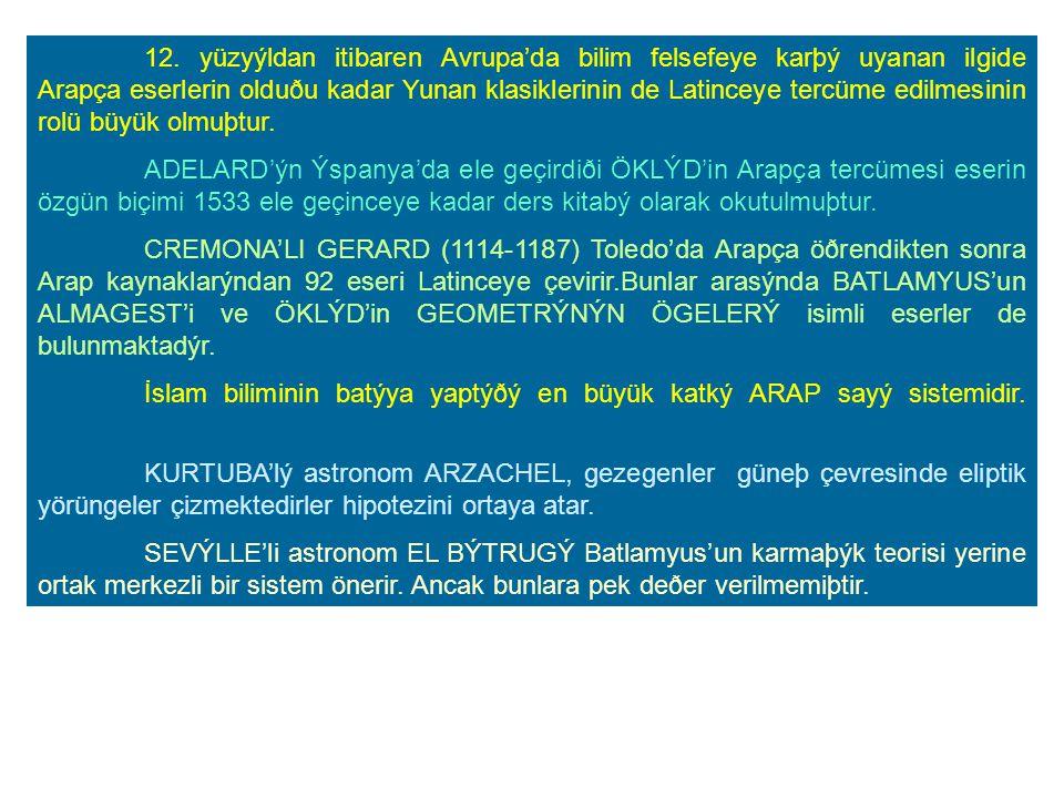 12. yüzyýldan itibaren Avrupa'da bilim felsefeye karþý uyanan ilgide Arapça eserlerin olduðu kadar Yunan klasiklerinin de Latinceye tercüme edilmesinin rolü büyük olmuþtur.