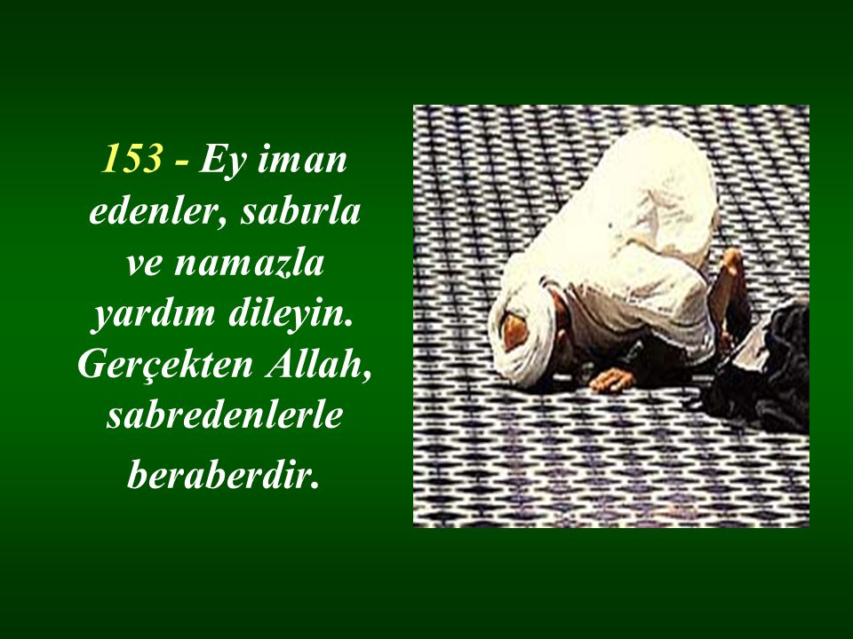 153 - Ey iman edenler, sabırla ve namazla yardım dileyin