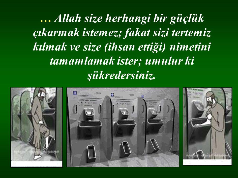 … Allah size herhangi bir güçlük çıkarmak istemez; fakat sizi tertemiz kılmak ve size (ihsan ettiği) nimetini tamamlamak ister; umulur ki şükredersiniz.