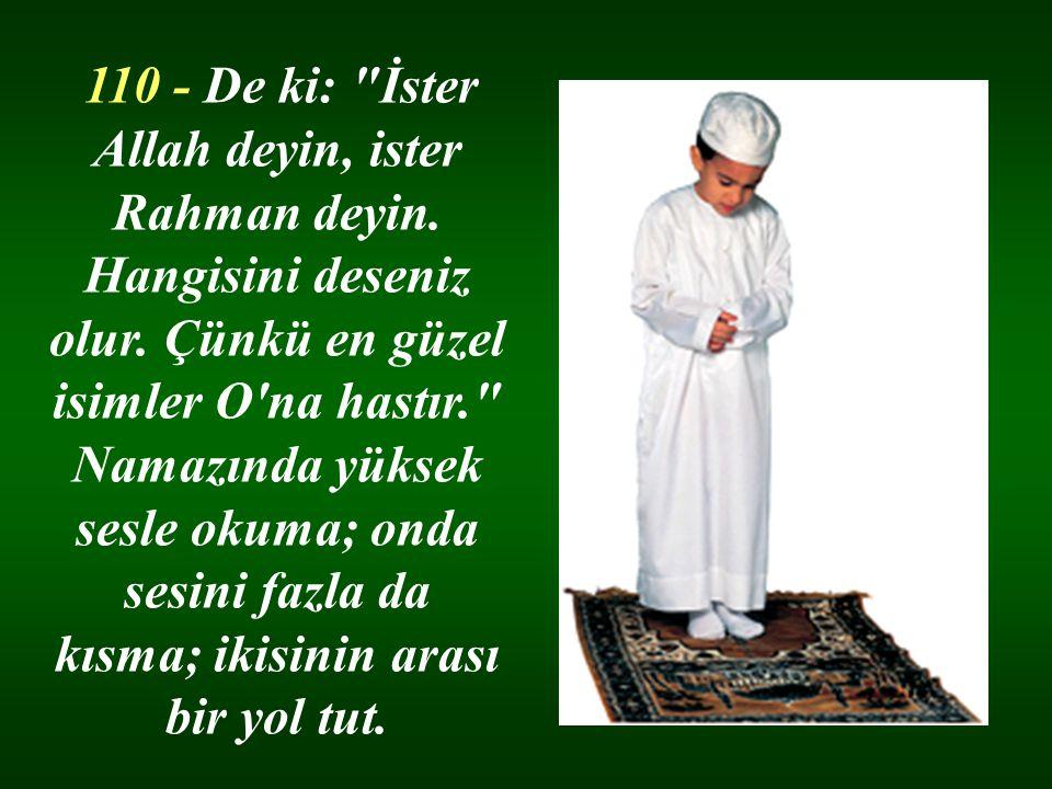 110 - De ki: İster Allah deyin, ister Rahman deyin