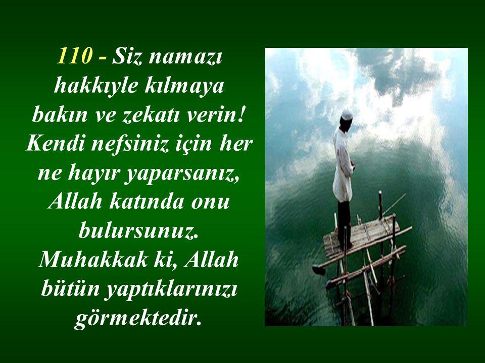 110 - Siz namazı hakkıyle kılmaya bakın ve zekatı verin