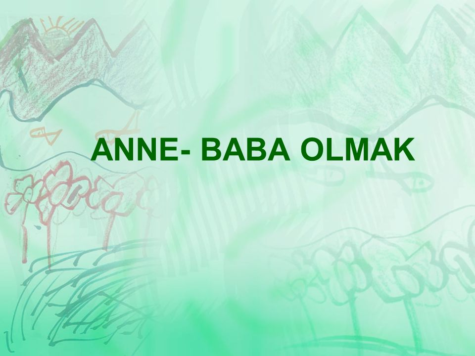 ANNE- BABA OLMAK