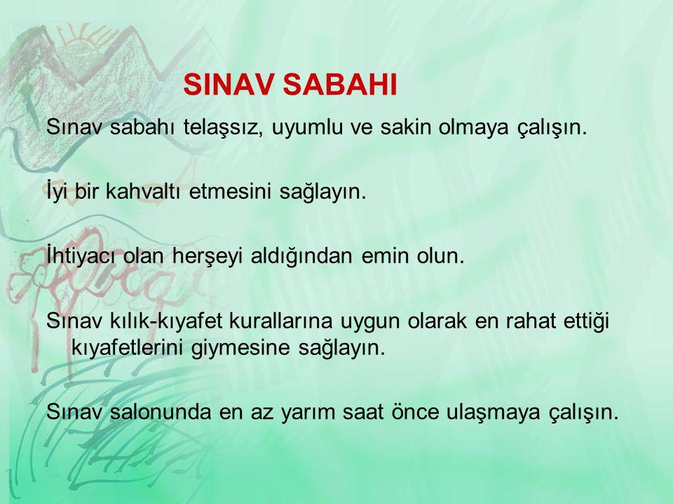 SINAV SABAHI Sınav sabahı telaşsız, uyumlu ve sakin olmaya çalışın.