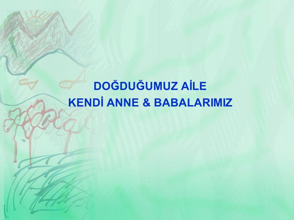 KENDİ ANNE & BABALARIMIZ