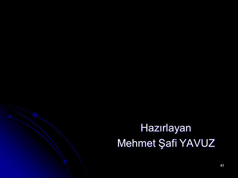 Hazırlayan Mehmet Şafi YAVUZ