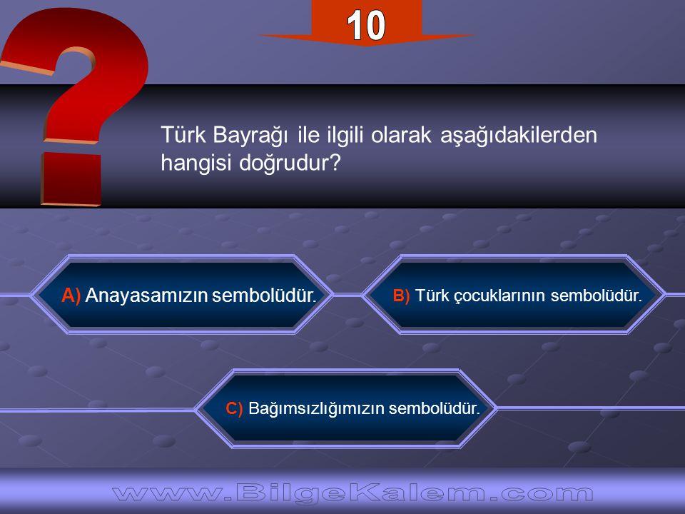 10 Türk Bayrağı ile ilgili olarak aşağıdakilerden. hangisi doğrudur