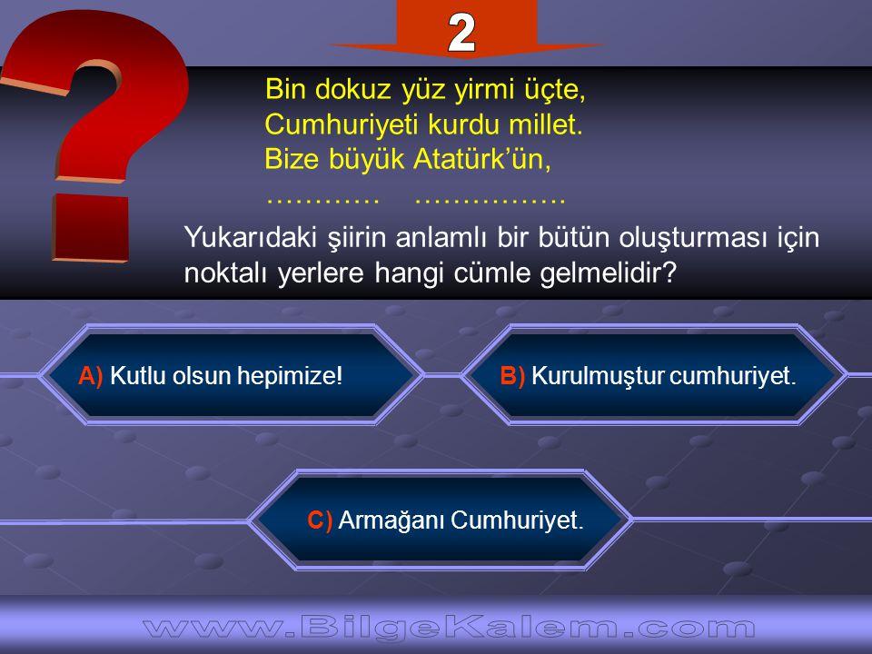 2 Bin dokuz yüz yirmi üçte, Cumhuriyeti kurdu millet. Bize büyük Atatürk'ün, ………… …………….