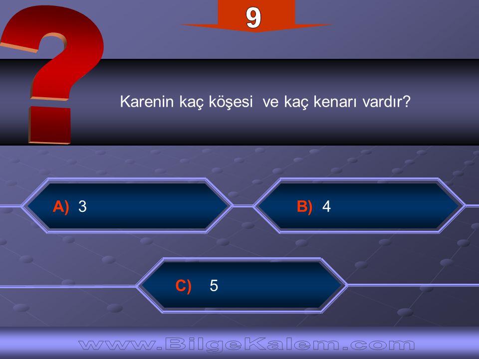 9 Karenin kaç köşesi ve kaç kenarı vardır A) 3. B) 4.