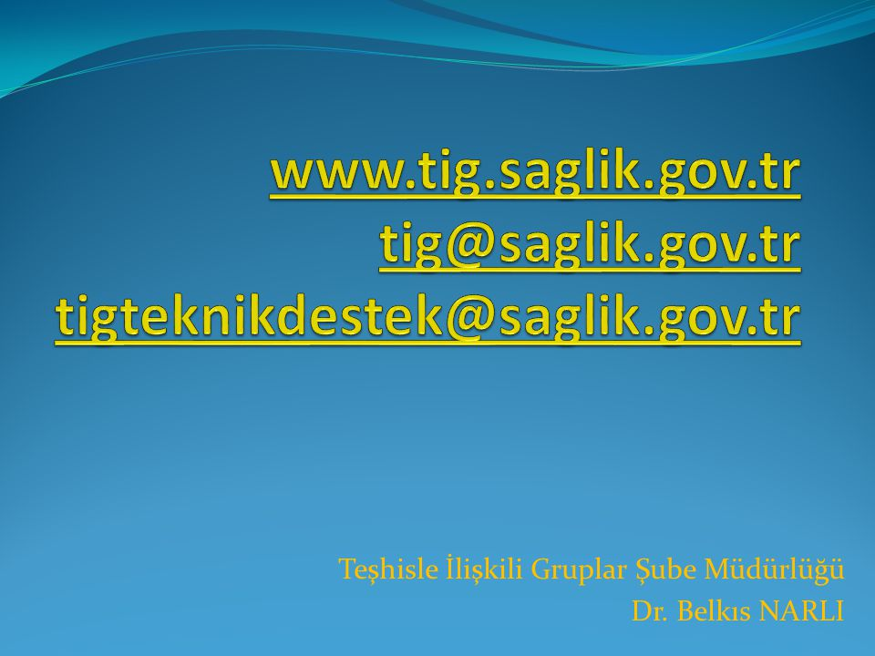 www.tig.saglik.gov.tr tig@saglik.gov.tr tigteknikdestek@saglik.gov.tr