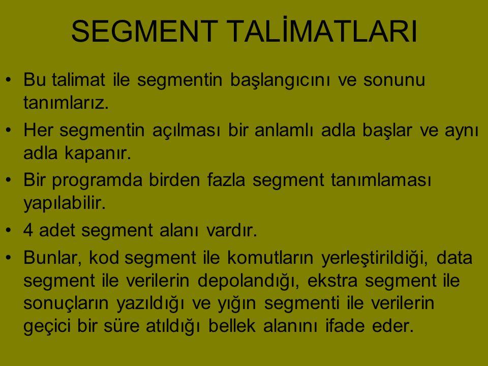 SEGMENT TALİMATLARI Bu talimat ile segmentin başlangıcını ve sonunu tanımlarız. Her segmentin açılması bir anlamlı adla başlar ve aynı adla kapanır.
