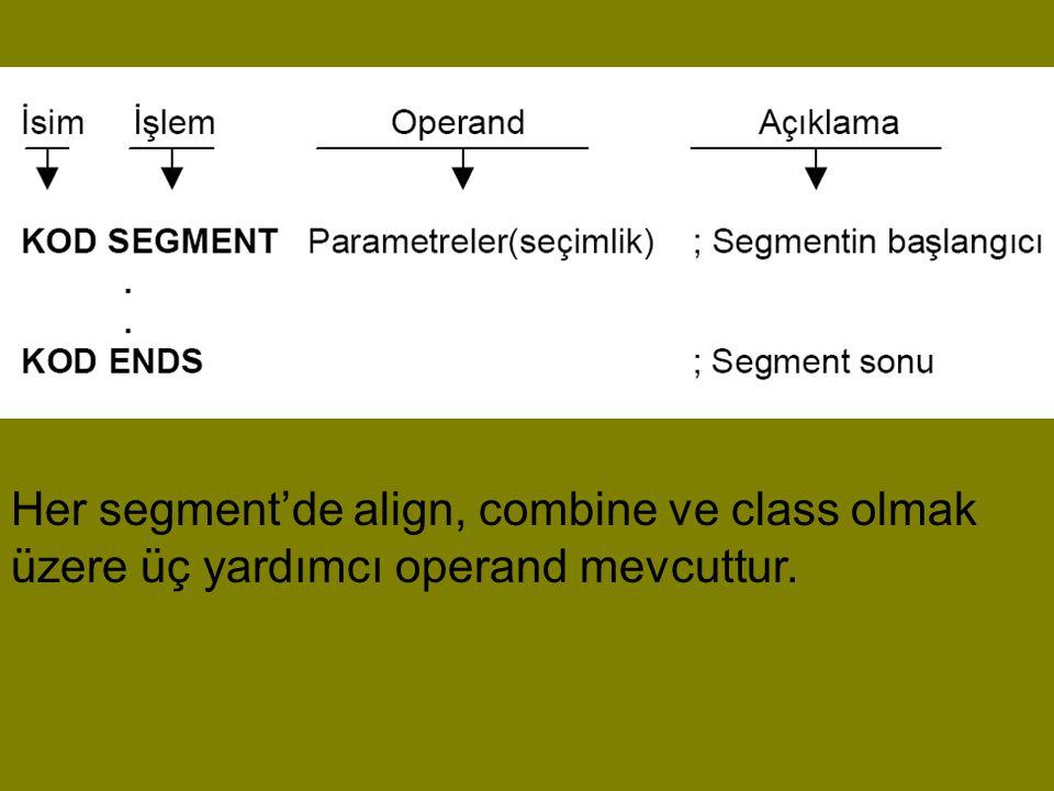 Her segment'de align, combine ve class olmak üzere üç yardımcı operand mevcuttur.