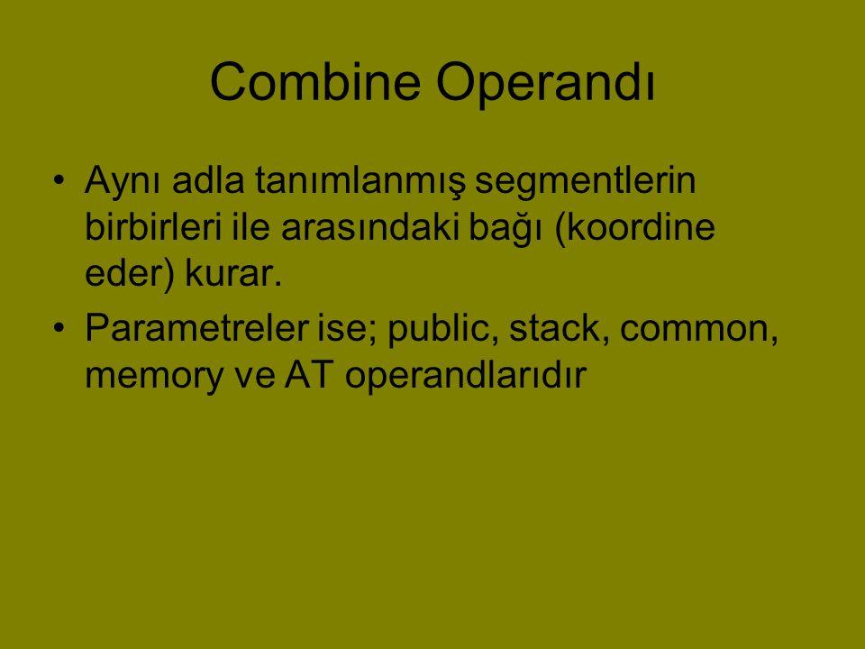 Combine Operandı Aynı adla tanımlanmış segmentlerin birbirleri ile arasındaki bağı (koordine eder) kurar.