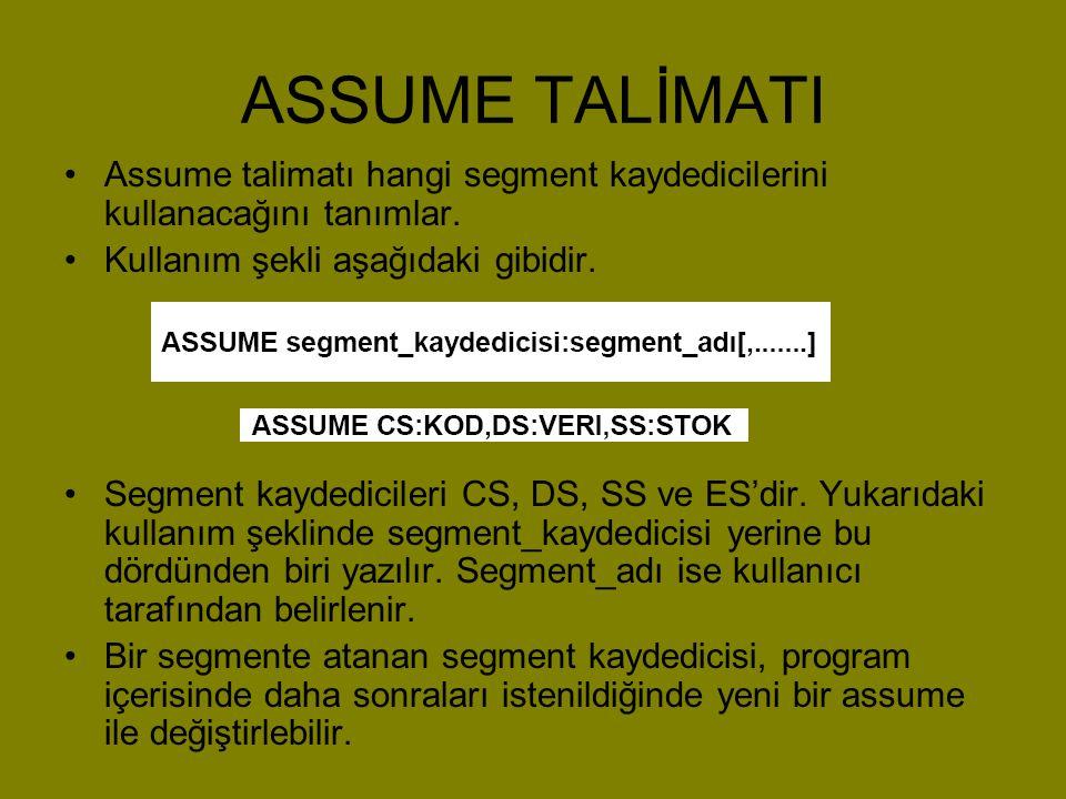 ASSUME TALİMATI Assume talimatı hangi segment kaydedicilerini kullanacağını tanımlar. Kullanım şekli aşağıdaki gibidir.