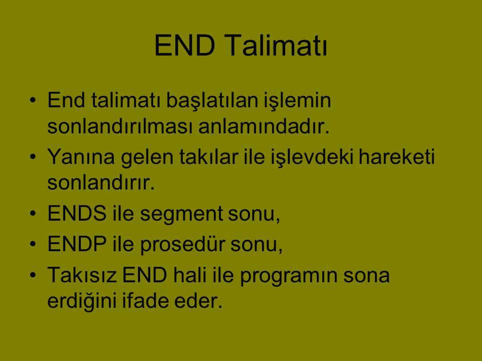 END Talimatı End talimatı başlatılan işlemin sonlandırılması anlamındadır. Yanına gelen takılar ile işlevdeki hareketi sonlandırır.