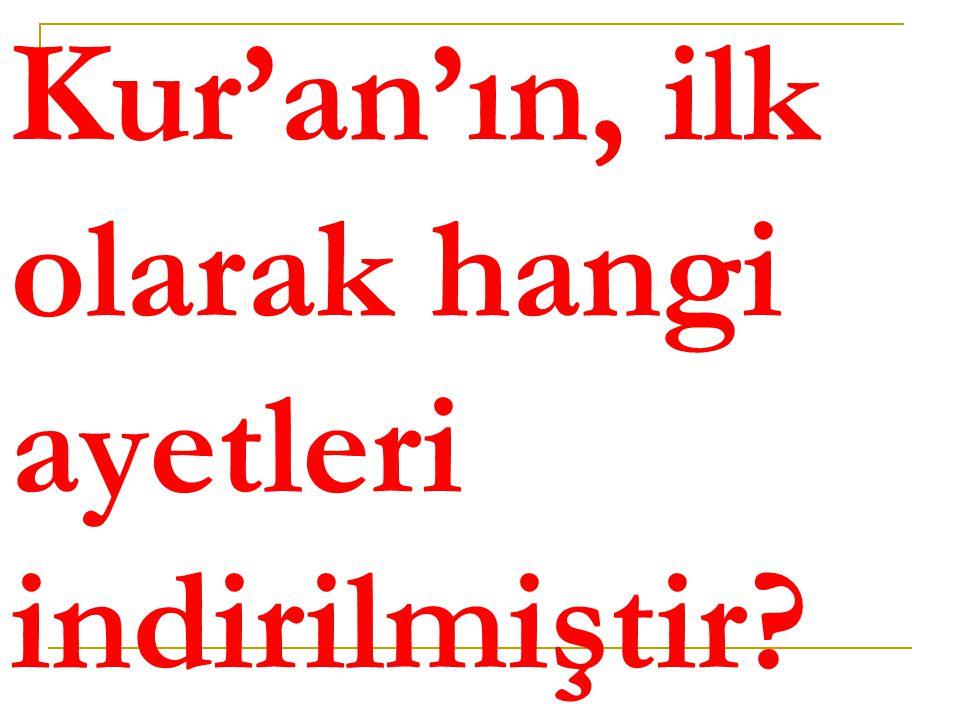 Kur'an'ın, ilk olarak hangi ayetleri indirilmiştir