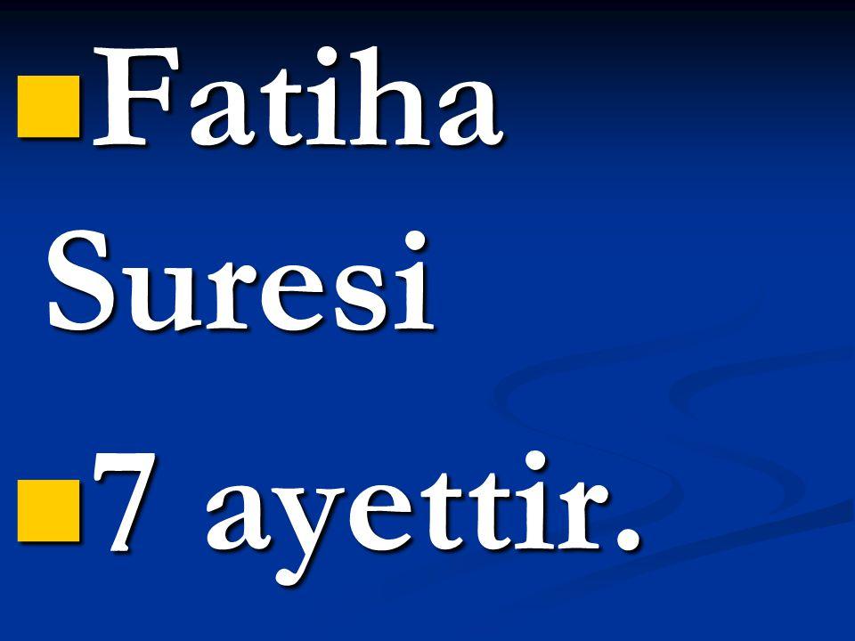 Fatiha Suresi 7 ayettir.