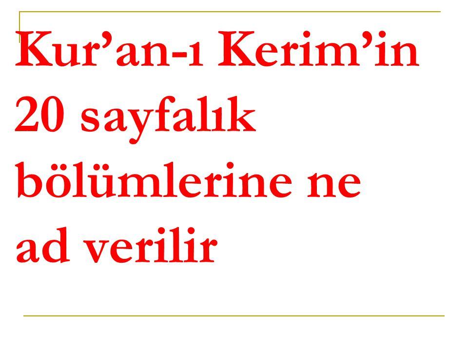 Kur'an-ı Kerim'in 20 sayfalık bölümlerine ne ad verilir