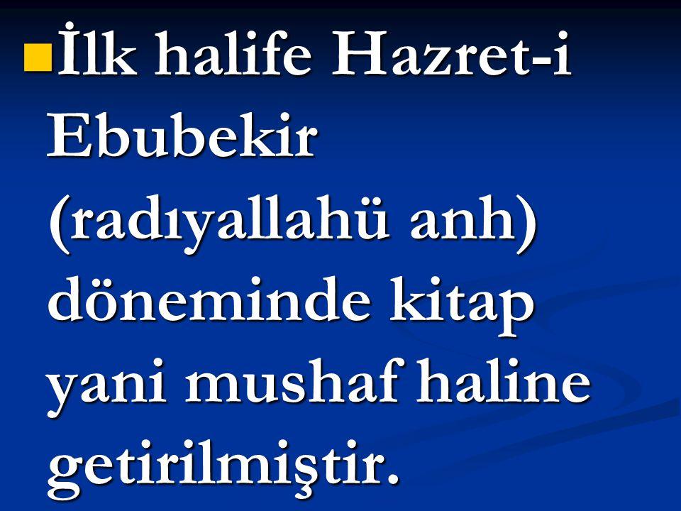 İlk halife Hazret-i Ebubekir (radıyallahü anh) döneminde kitap yani mushaf haline getirilmiştir.
