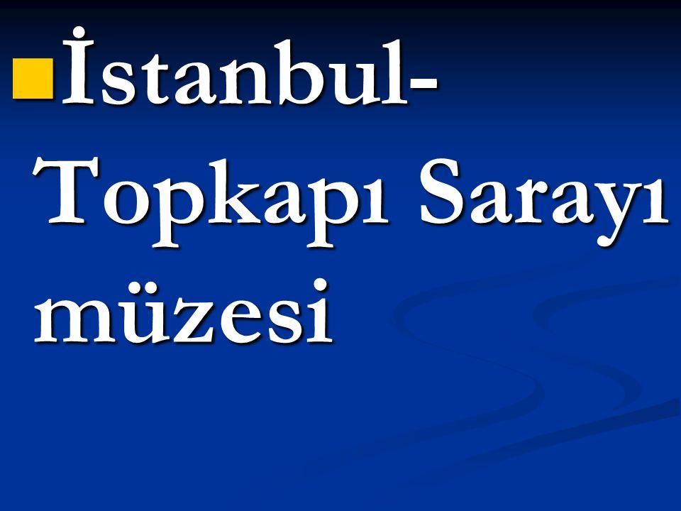 İstanbul-Topkapı Sarayı müzesi