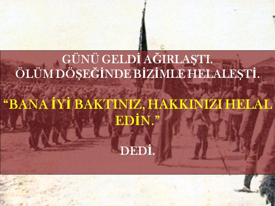 BANA İYİ BAKTINIZ, HAKKINIZI HELAL EDİN.
