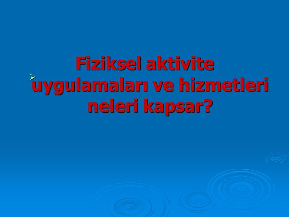 Fiziksel aktivite uygulamaları ve hizmetleri neleri kapsar
