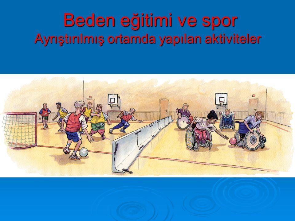 Beden eğitimi ve spor Ayrıştırılmış ortamda yapılan aktiviteler