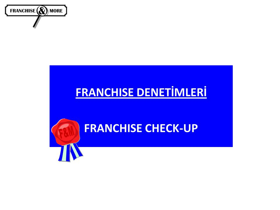 FRANCHISE DENETİMLERİ FRANCHISE CHECK-UP
