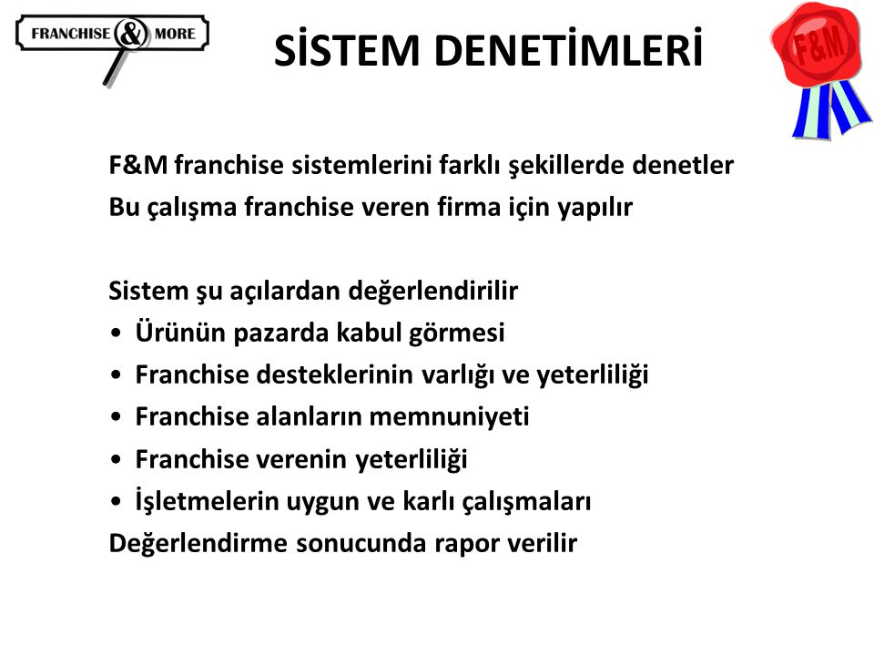 SİSTEM DENETİMLERİ F&M franchise sistemlerini farklı şekillerde denetler. Bu çalışma franchise veren firma için yapılır.