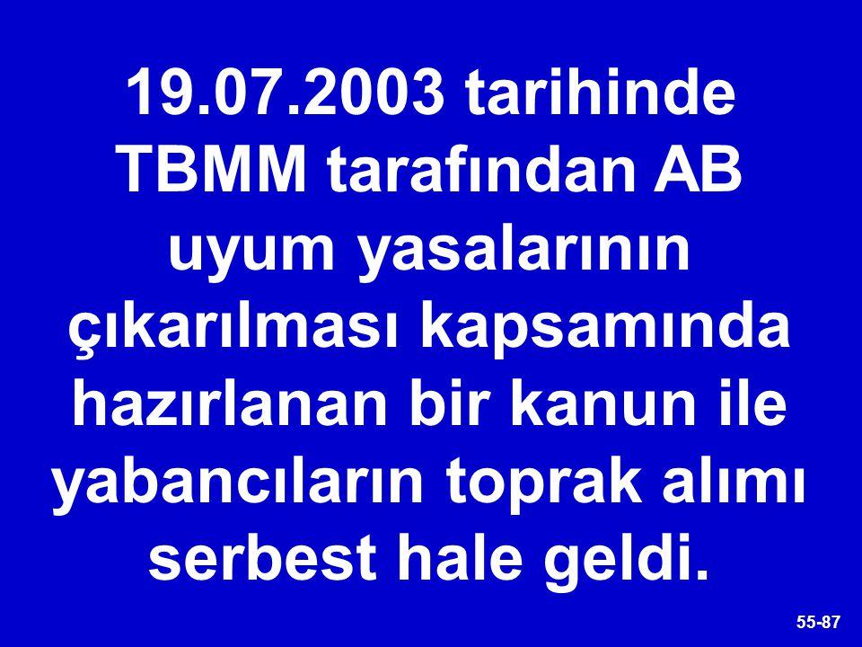 19.07.2003 tarihinde TBMM tarafından AB uyum yasalarının çıkarılması kapsamında hazırlanan bir kanun ile yabancıların toprak alımı serbest hale geldi.