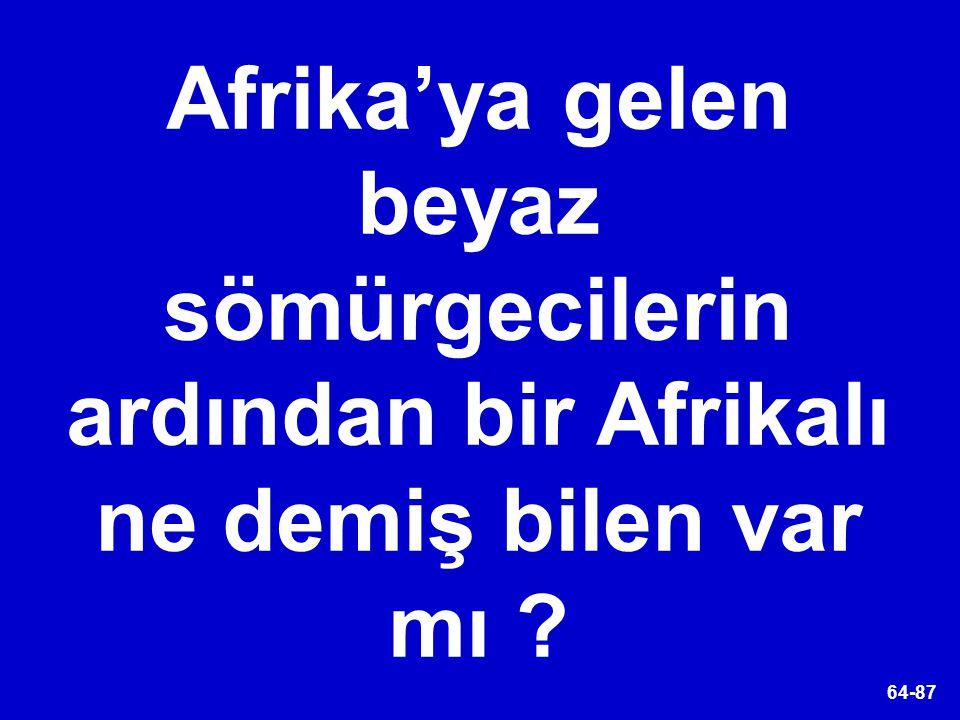 Afrika'ya gelen beyaz sömürgecilerin ardından bir Afrikalı ne demiş bilen var mı