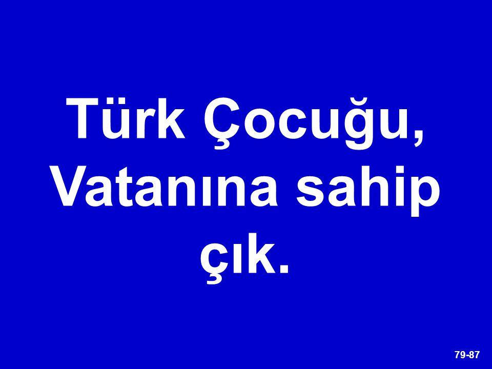 Türk Çocuğu, Vatanına sahip çık.