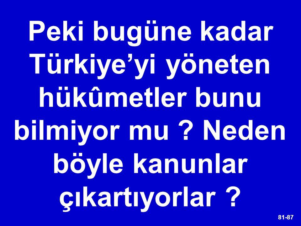 Peki bugüne kadar Türkiye'yi yöneten hükûmetler bunu bilmiyor mu