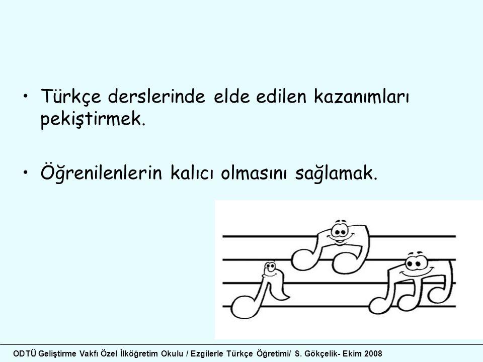 Türkçe derslerinde elde edilen kazanımları pekiştirmek.